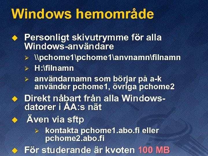 Windows hemområde u Personligt skivutrymme för alla Windows-användare Ø Ø Ø u u \pchome