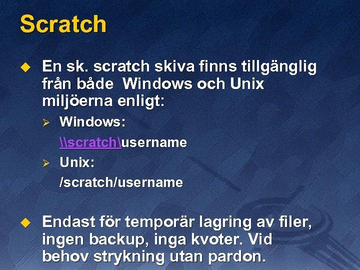 Scratch u En sk. scratch skiva finns tillgänglig från både Windows och Unix miljöerna