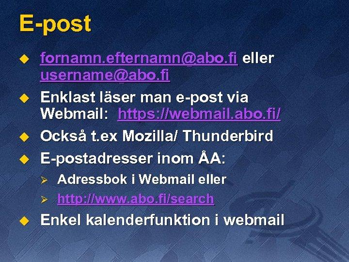 E-post u u fornamn. efternamn@abo. fi eller username@abo. fi Enklast läser man e-post via