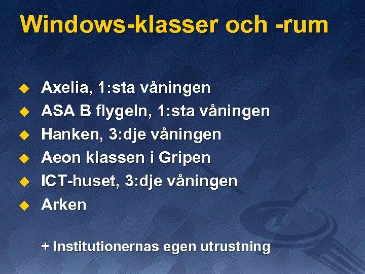 Windows-klasser och -rum u u u Axelia, 1: sta våningen ASA B flygeln, 1: