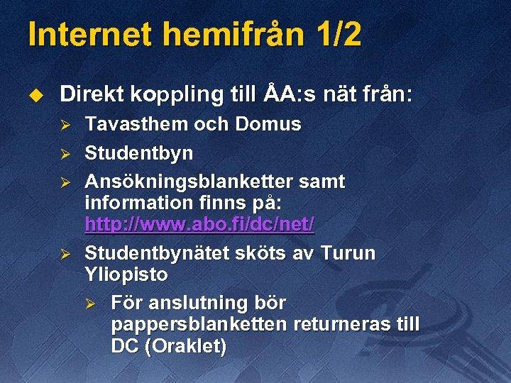Internet hemifrån 1/2 u Direkt koppling till ÅA: s nät från: Ø Ø Tavasthem