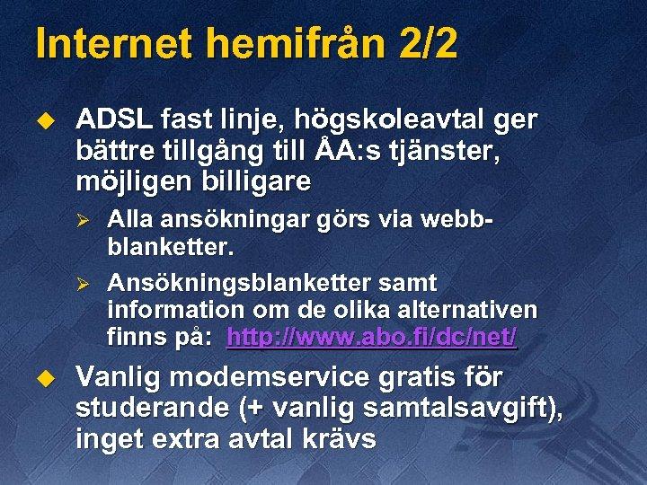 Internet hemifrån 2/2 u ADSL fast linje, högskoleavtal ger bättre tillgång till ÅA: s