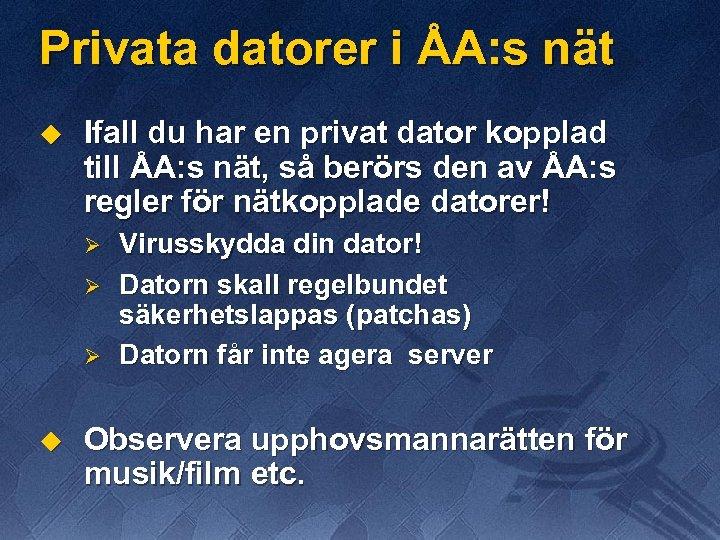 Privata datorer i ÅA: s nät u Ifall du har en privat dator kopplad