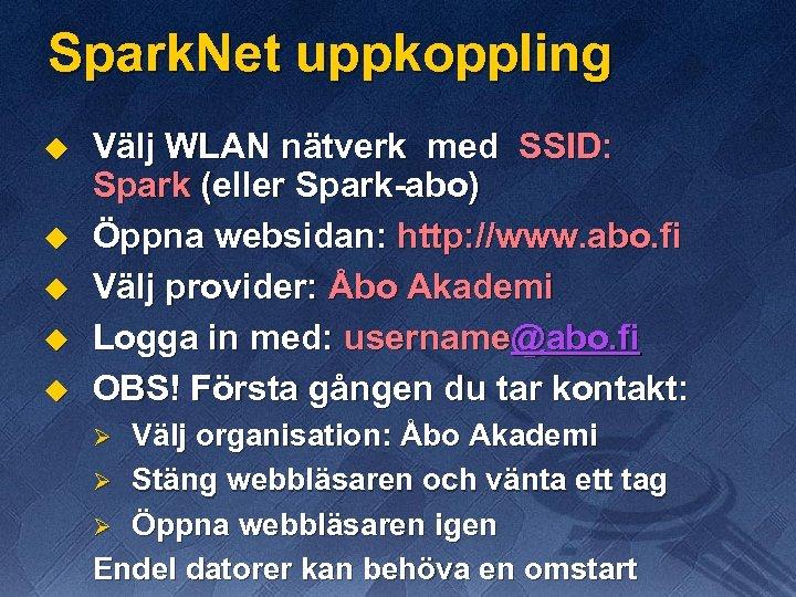 Spark. Net uppkoppling u u u Välj WLAN nätverk med SSID: Spark (eller Spark-abo)