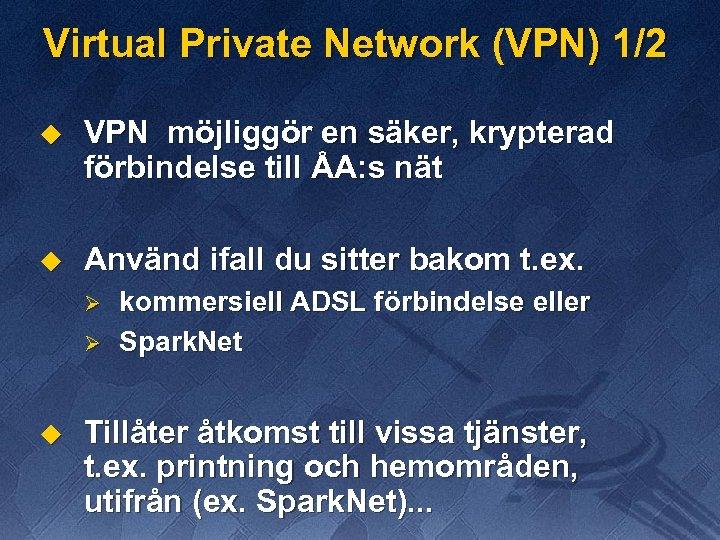 Virtual Private Network (VPN) 1/2 u VPN möjliggör en säker, krypterad förbindelse till ÅA:
