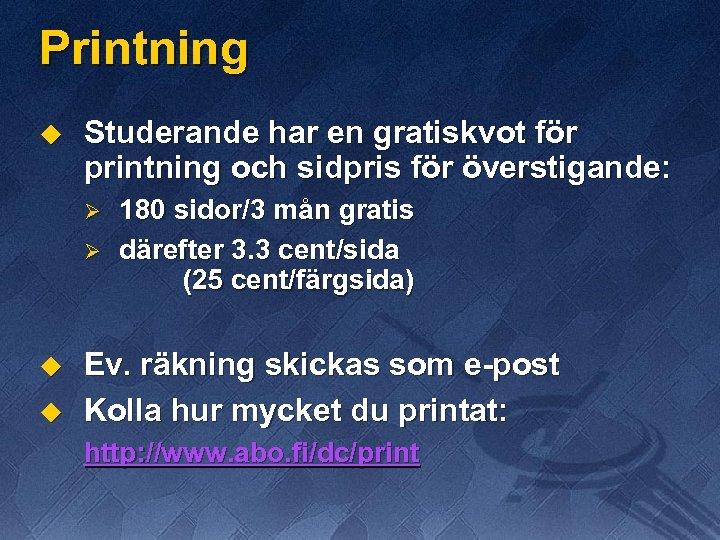 Printning u Studerande har en gratiskvot för printning och sidpris för överstigande: Ø Ø