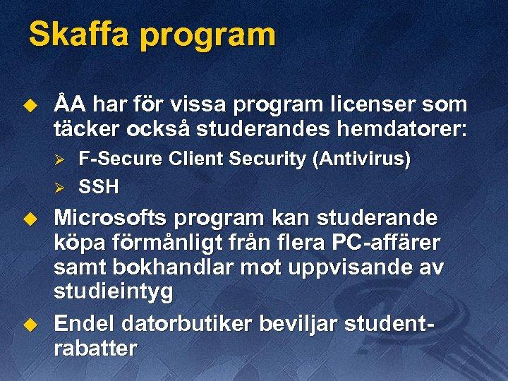Skaffa program u ÅA har för vissa program licenser som täcker också studerandes hemdatorer: