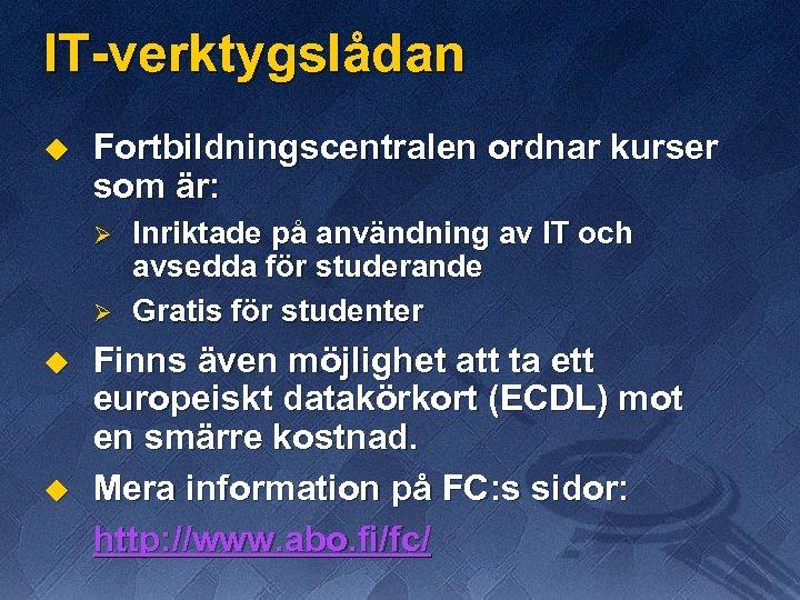 IT-verktygslådan u Fortbildningscentralen ordnar kurser som är: Ø Ø u u Inriktade på användning