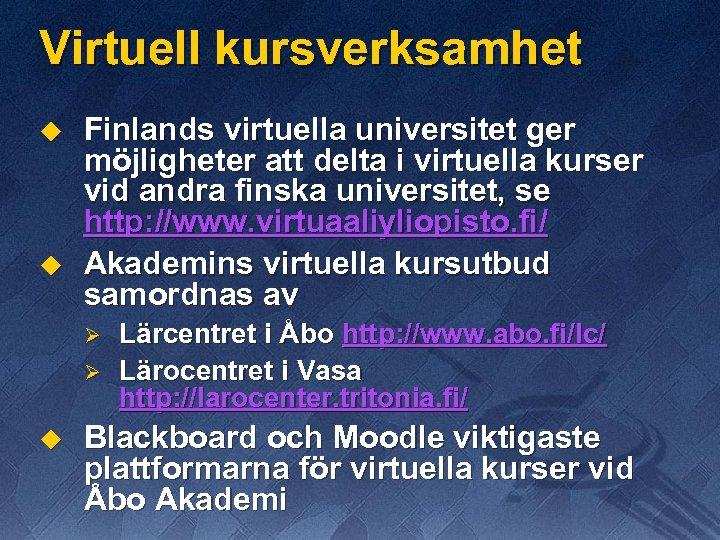 Virtuell kursverksamhet u u Finlands virtuella universitet ger möjligheter att delta i virtuella kurser