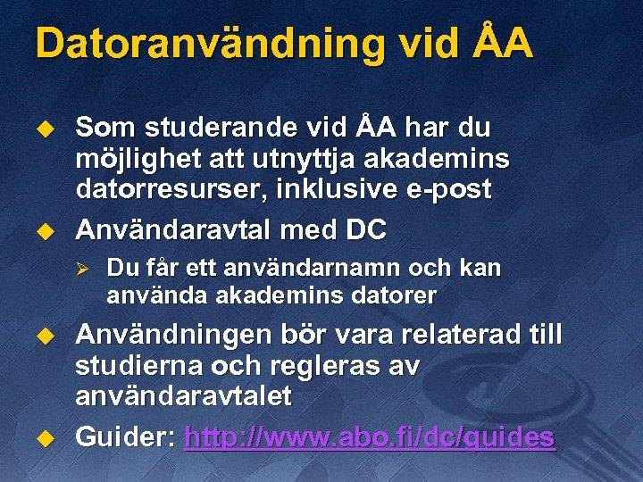 Datoranvändning vid ÅA u u Som studerande vid ÅA har du möjlighet att utnyttja