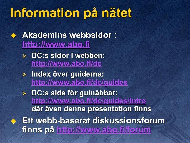 Information på nätet u Akademins webbsidor : http: //www. abo. fi Ø Ø Ø
