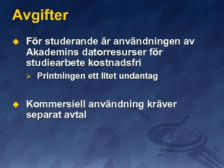 Avgifter u För studerande är användningen av Akademins datorresurser för studiearbete kostnadsfri Ø u