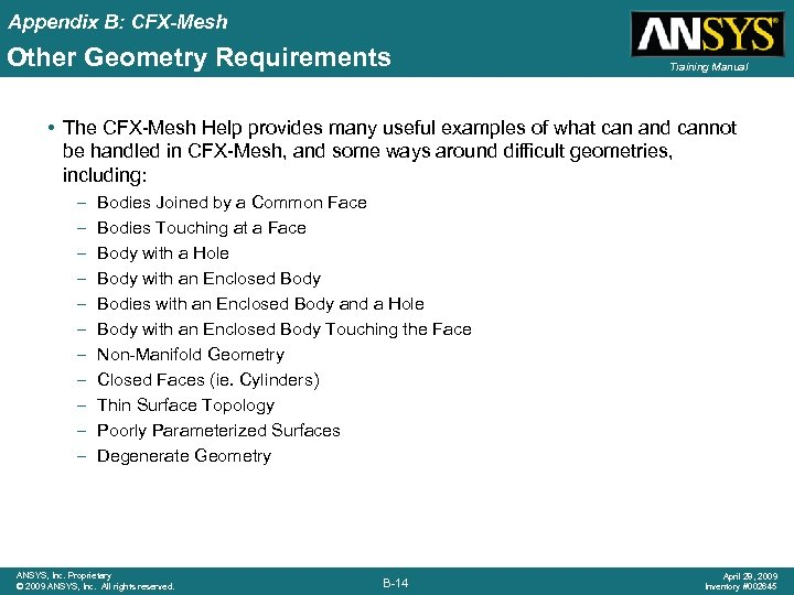 Appendix B: CFX-Mesh Other Geometry Requirements Training Manual • The CFX-Mesh Help provides many