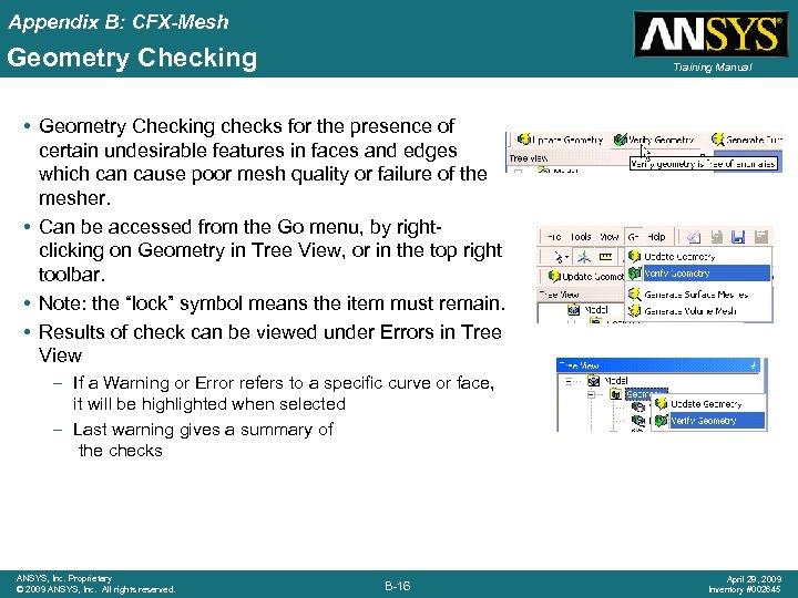 Appendix B: CFX-Mesh Geometry Checking Training Manual • Geometry Checking checks for the presence