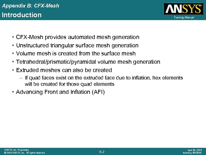 Appendix B: CFX-Mesh Introduction • • • Training Manual CFX-Mesh provides automated mesh generation