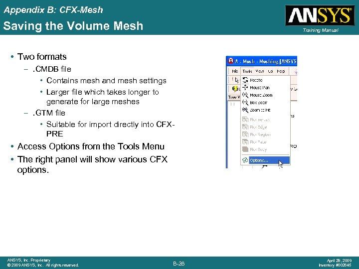 Appendix B: CFX-Mesh Saving the Volume Mesh Training Manual • Two formats –. CMDB