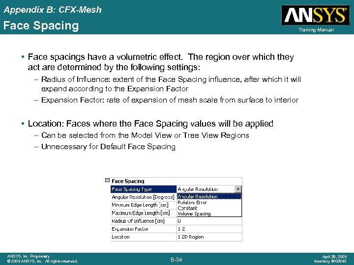Appendix B: CFX-Mesh Face Spacing Training Manual • Face spacings have a volumetric effect.