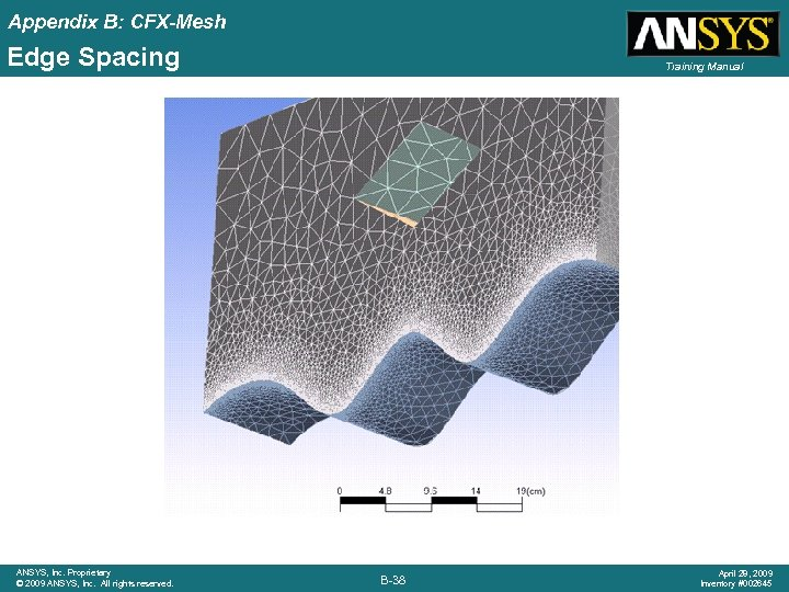 Appendix B: CFX-Mesh Edge Spacing ANSYS, Inc. Proprietary © 2009 ANSYS, Inc. All rights