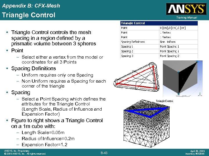 Appendix B: CFX-Mesh Triangle Control Training Manual • Triangle Control controls the mesh spacing