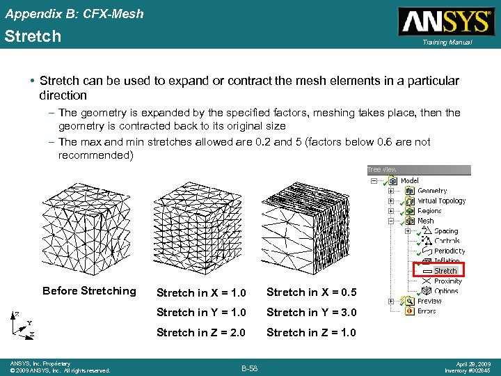 Appendix B: CFX-Mesh Stretch Training Manual • Stretch can be used to expand or