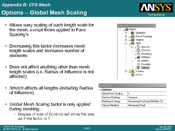 Appendix B: CFX-Mesh Options – Global Mesh Scaling Training Manual • Allows easy scaling