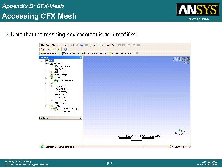 Appendix B: CFX-Mesh Accessing CFX Mesh Training Manual • Note that the meshing environment