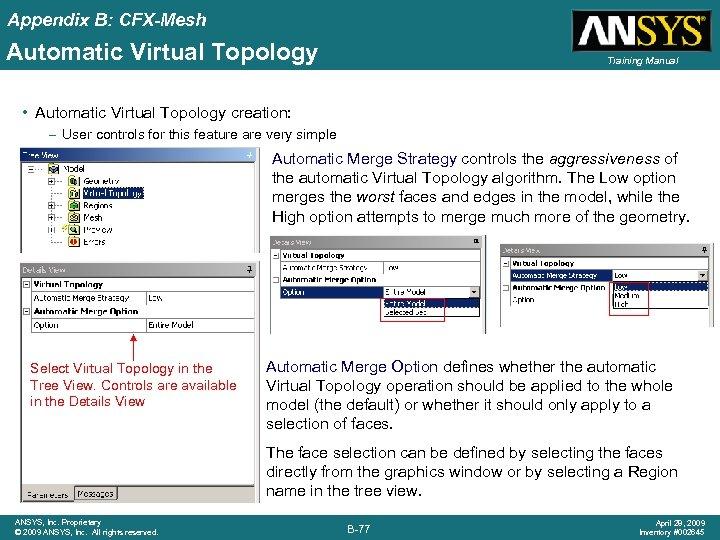 Appendix B: CFX-Mesh Automatic Virtual Topology Training Manual • Automatic Virtual Topology creation: –