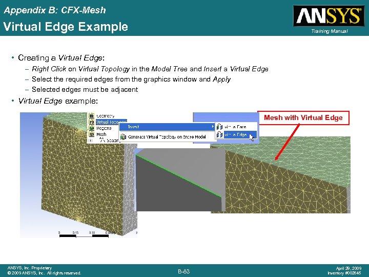 Appendix B: CFX-Mesh Virtual Edge Example Training Manual • Creating a Virtual Edge: –