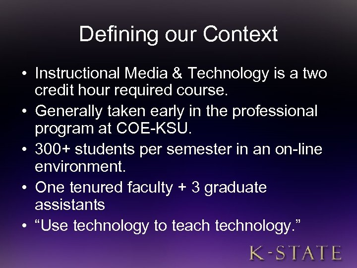 Defining our Context • Instructional Media & Technology is a two credit hour required