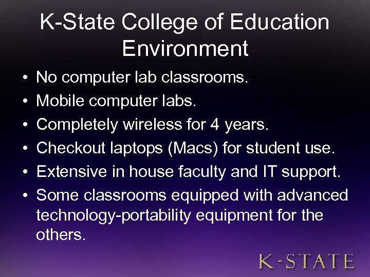 K-State College of Education Environment • • • No computer lab classrooms. Mobile computer