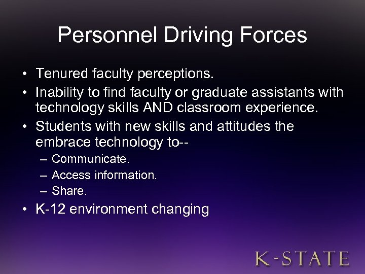 Personnel Driving Forces • Tenured faculty perceptions. • Inability to find faculty or graduate