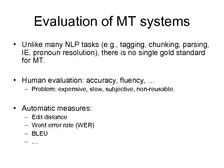 Evaluation of MT systems • Unlike many NLP tasks (e. g. , tagging, chunking,