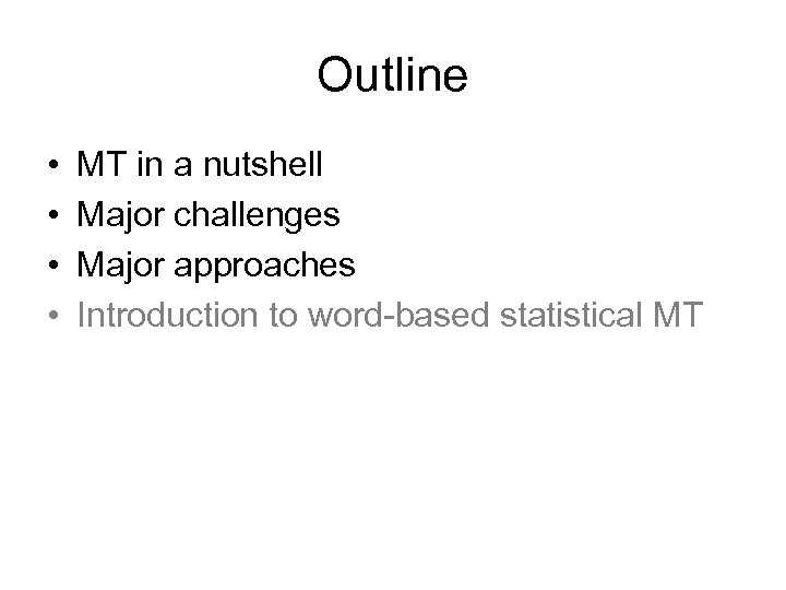 Outline • • MT in a nutshell Major challenges Major approaches Introduction to word-based