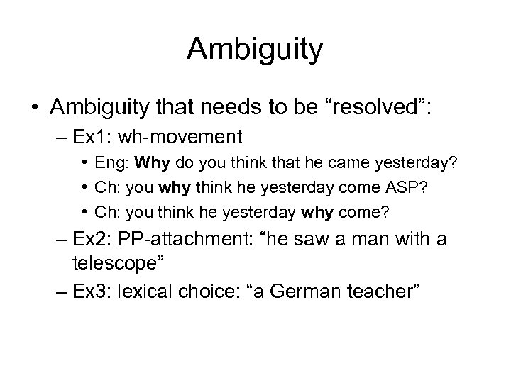 "Ambiguity • Ambiguity that needs to be ""resolved"": – Ex 1: wh-movement • Eng:"