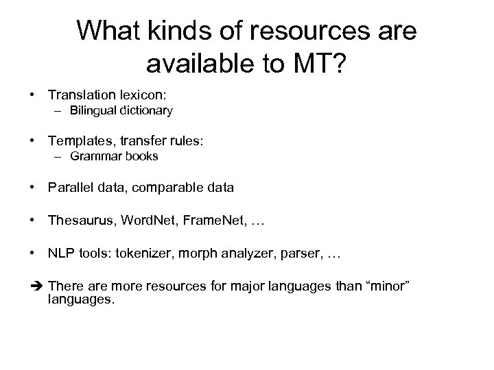 What kinds of resources are available to MT? • Translation lexicon: – Bilingual dictionary