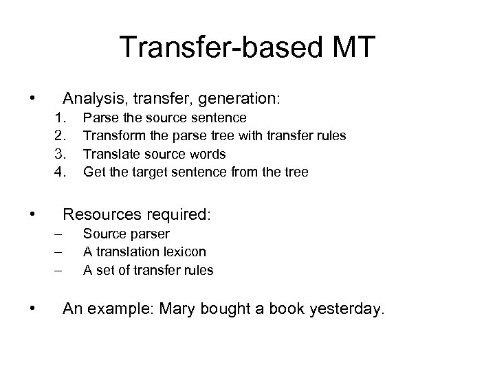 Transfer-based MT • Analysis, transfer, generation: 1. 2. 3. 4. • Resources required: –