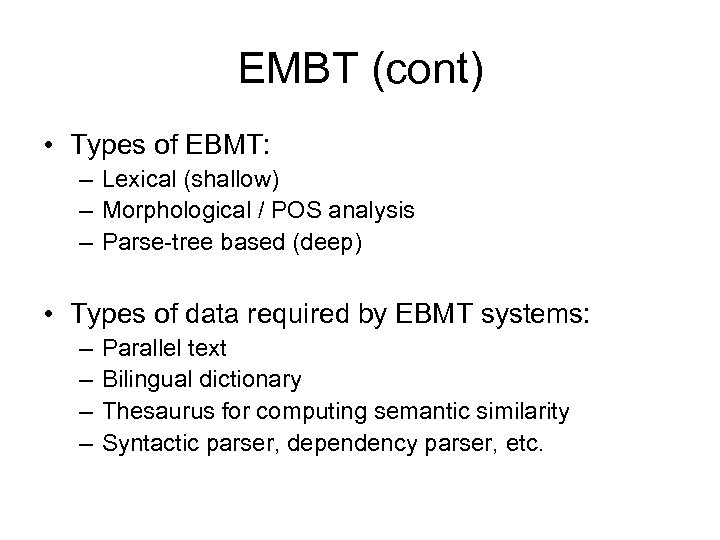 EMBT (cont) • Types of EBMT: – Lexical (shallow) – Morphological / POS analysis