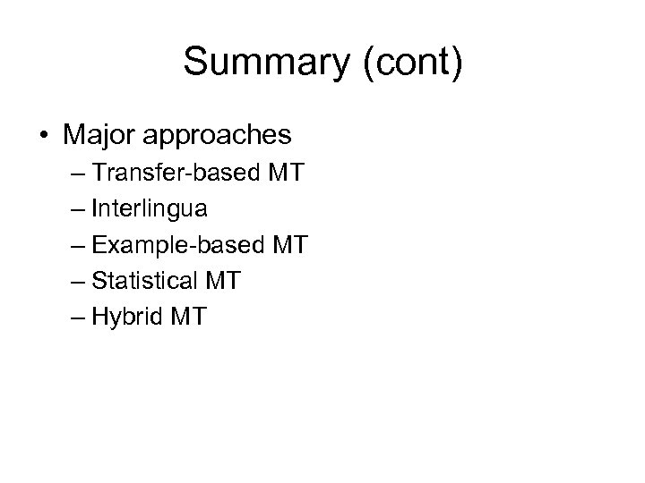 Summary (cont) • Major approaches – Transfer-based MT – Interlingua – Example-based MT –