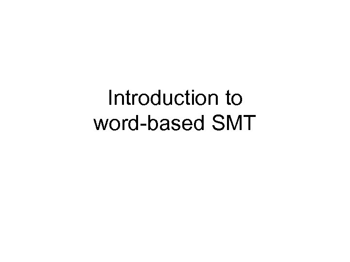 Introduction to word-based SMT