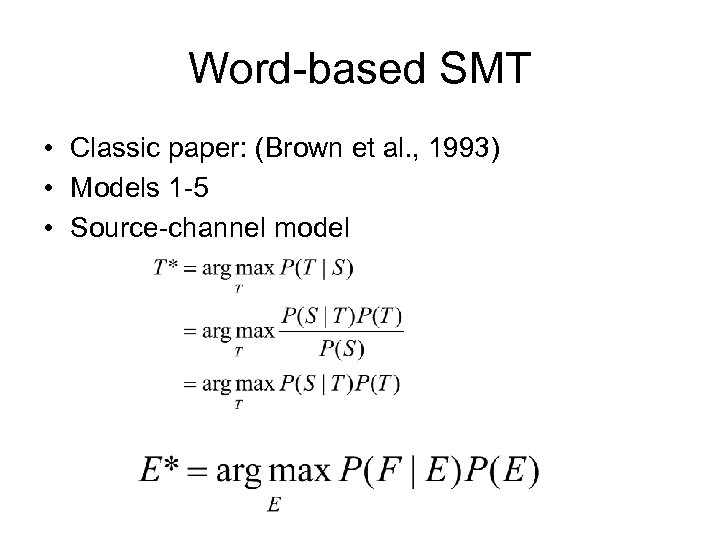 Word-based SMT • Classic paper: (Brown et al. , 1993) • Models 1 -5