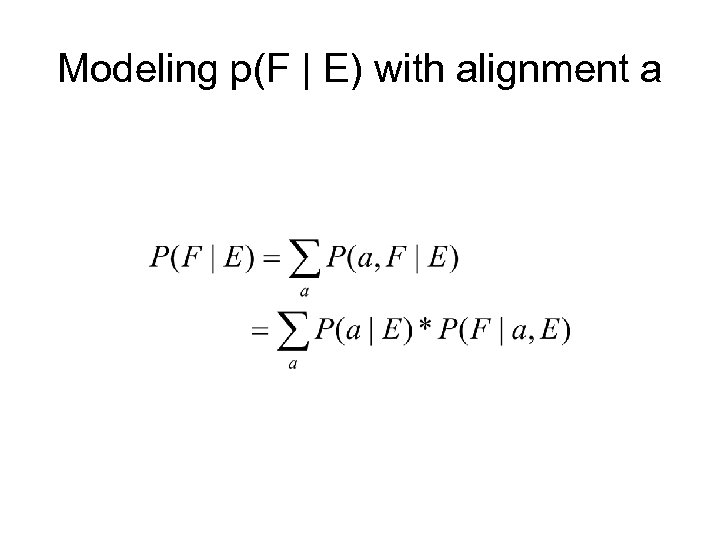 Modeling p(F | E) with alignment a