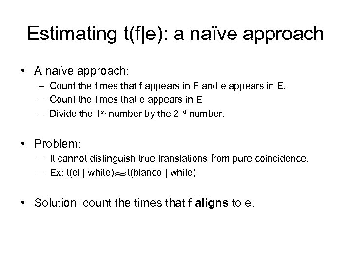 Estimating t(f|e): a naïve approach • A naïve approach: – Count the times that