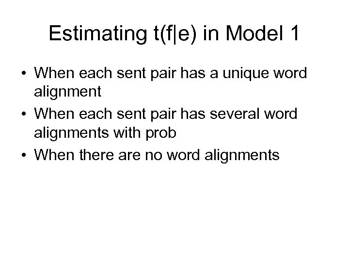 Estimating t(f|e) in Model 1 • When each sent pair has a unique word