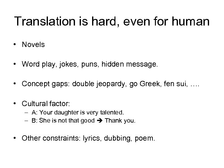 Translation is hard, even for human • Novels • Word play, jokes, puns, hidden