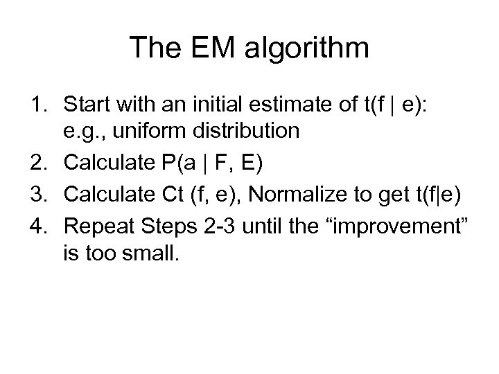 The EM algorithm 1. Start with an initial estimate of t(f | e): e.
