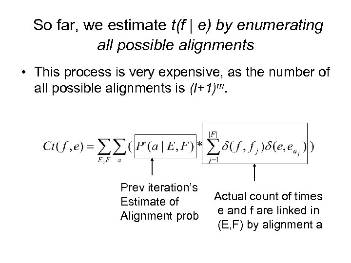 So far, we estimate t(f | e) by enumerating all possible alignments • This