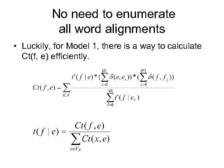 No need to enumerate all word alignments • Luckily, for Model 1, there is