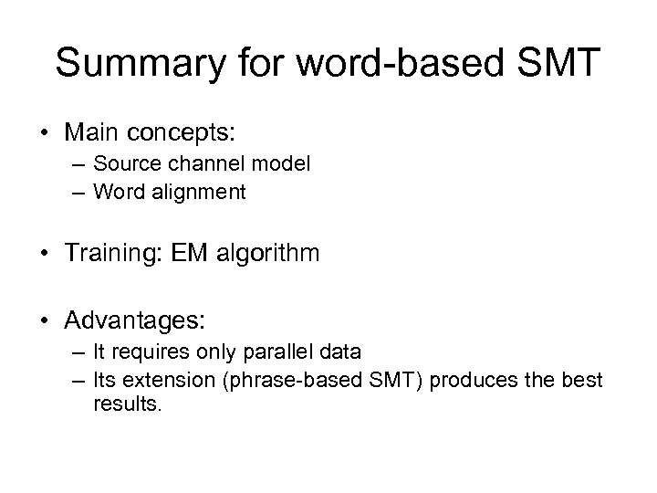 Summary for word-based SMT • Main concepts: – Source channel model – Word alignment