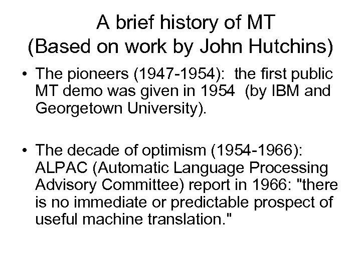 A brief history of MT (Based on work by John Hutchins) • The pioneers