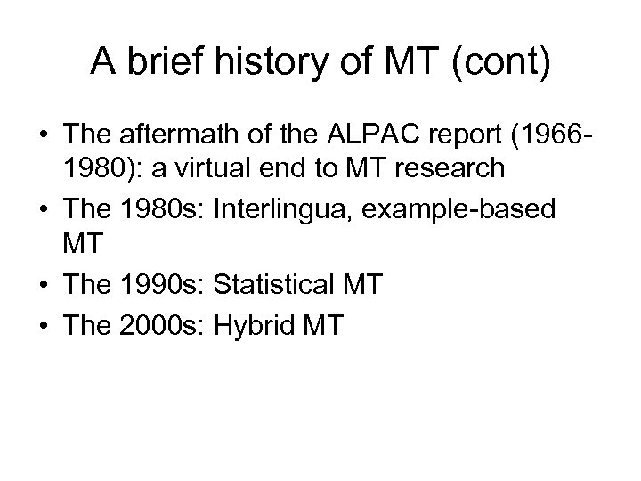A brief history of MT (cont) • The aftermath of the ALPAC report (19661980):